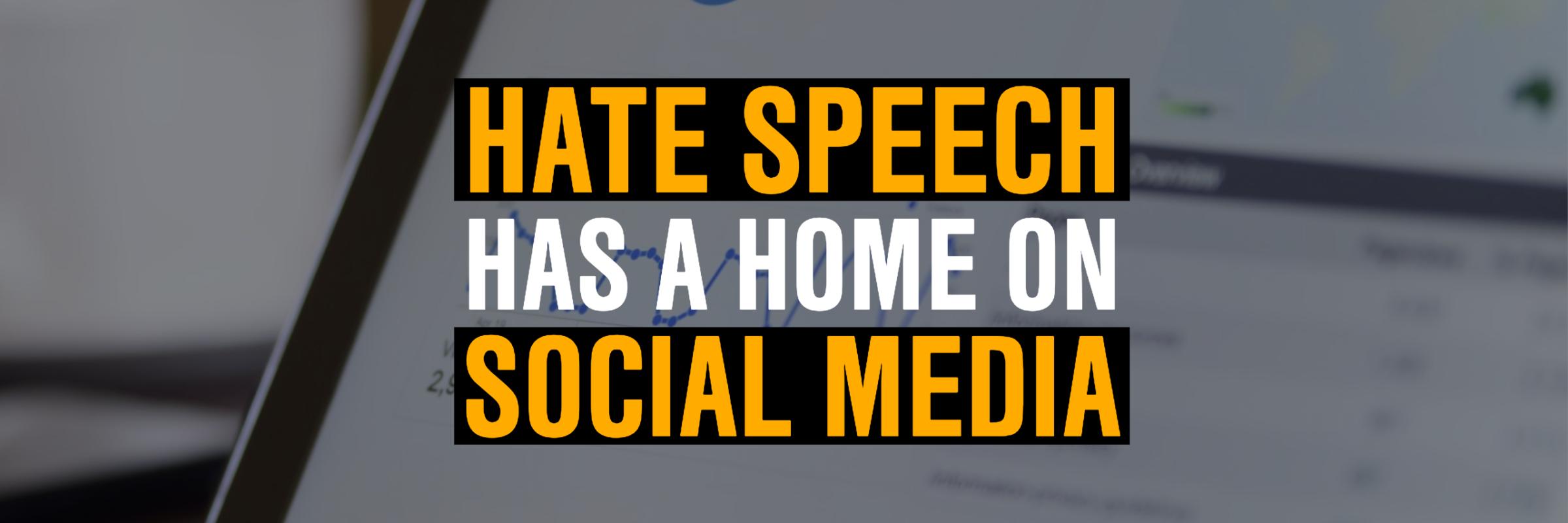 hate speech has a home on social media